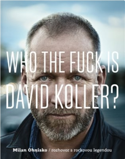 Kniha Milan Ohnisko: Who the Fuck Is David Koller?